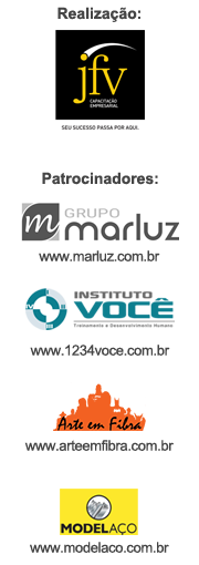 [Realização: JFV Capacitação Empresarial | Patrocinadores: Grupo Marluz, Instituto Você, Arte em Fibra e ModelAço]